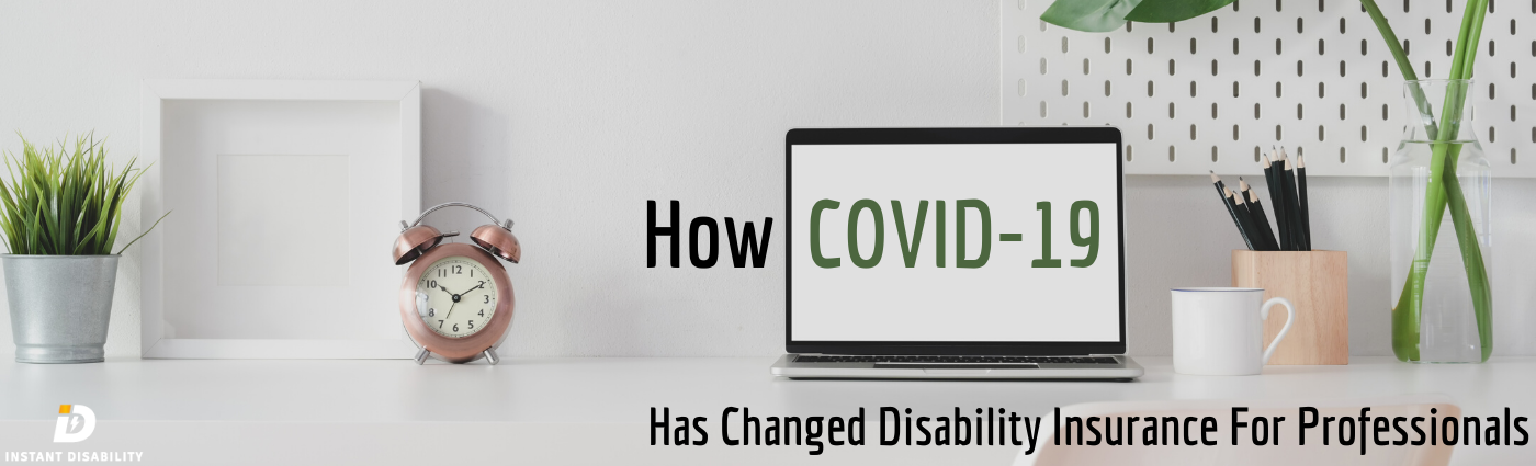 How COVID-19 Has Changed Disability Insurance For Professionals