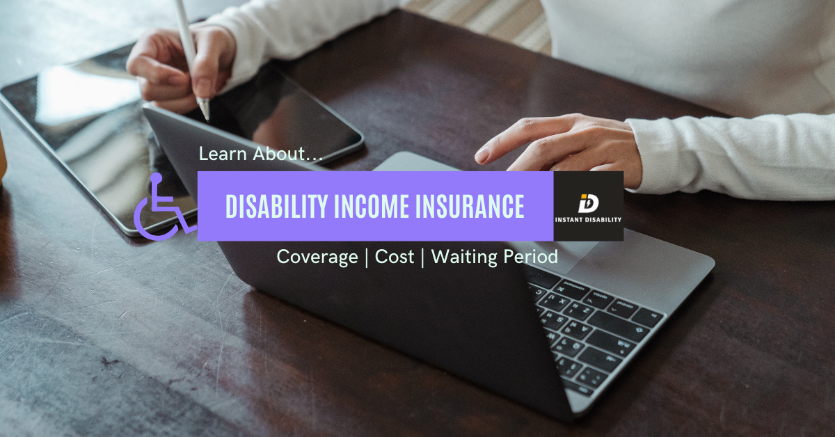 Disability Income Insurance Coverage, cost and waiting period